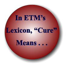 "In ETM's Lexicon, ""Cure"" Means . . ."