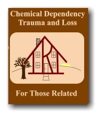 Chemical Dependency Trauma and Loss (       ( For Those Related