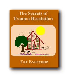 The Secrets of  Trauma Resolution For Everyone