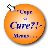 """Cope or Cure?!"" Means . . ."