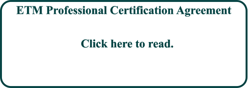 ETM Professional Certification Agreement Click here to read.